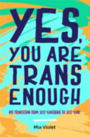 Cover of Yes, You Are Trans Enough.